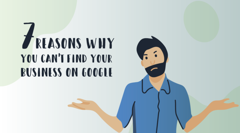 why you can not find your business on google because Google My Business listing optimized for search, PPC doesn't exist, active on social media, business listings, and reviews