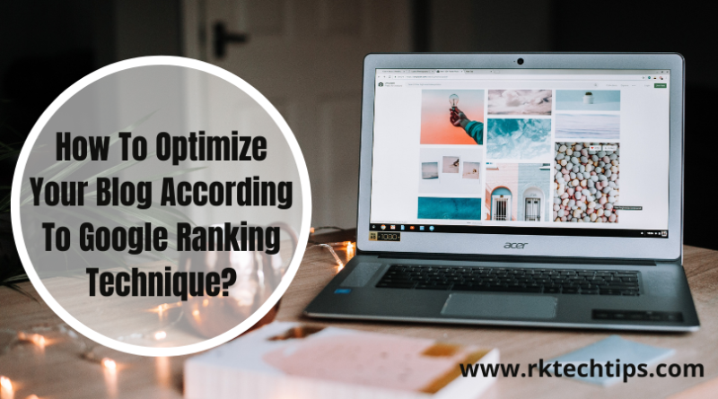 How To Optimize Your Blog According To Google Ranking Technique?